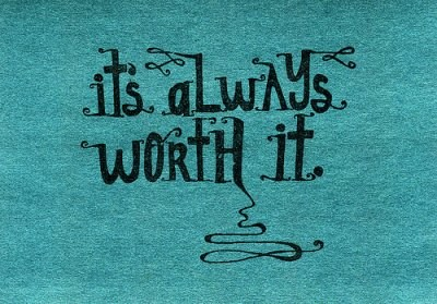 its always worth it