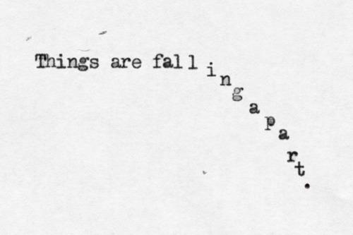falling to piecses apart