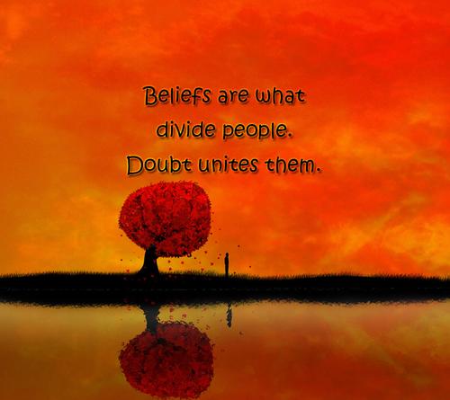 beliefs divide people doubt unites