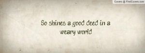 so-shines-a-good-deed-weary-world