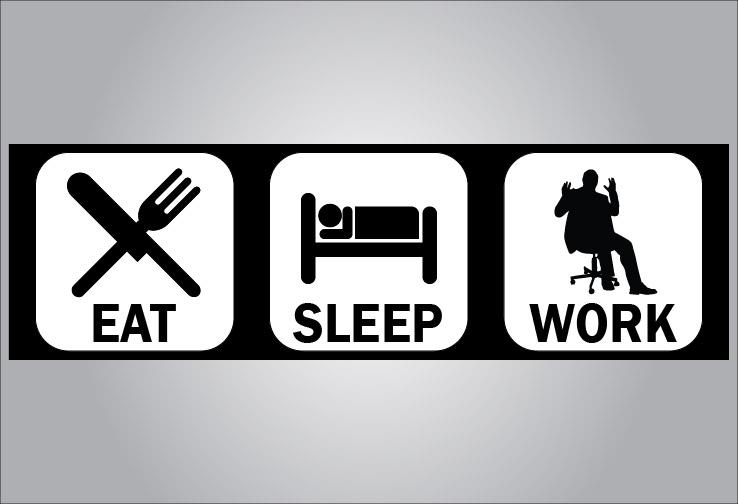 eat sleep work organizational exhaustion